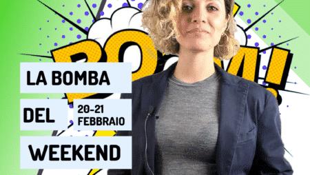 Video: la Bomba del Weekend del 20-21 febbraio 2021